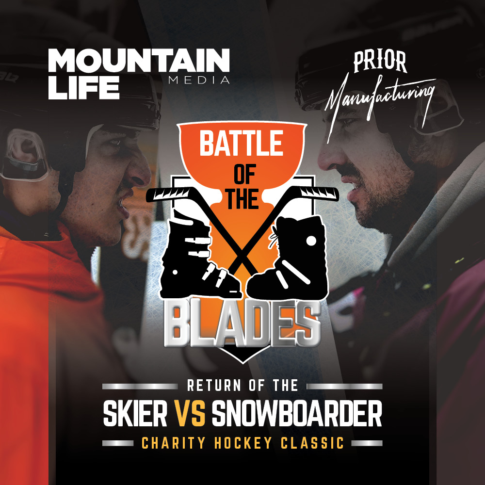 battle of the blades the return of the Skier vs Snowboardercharity hockey classic. This event is proudly brought to you by Mountain Life Media and Prior Manufacturing. Legends, celebrities, misfits and grinders battle it out during a charity game for the ages.